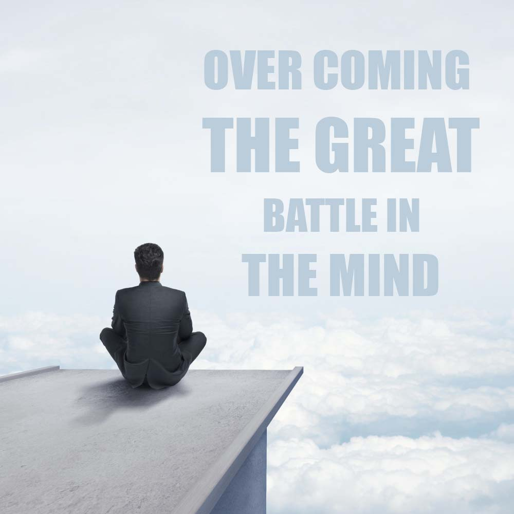 OVER COMING THE GREAT BATTLE IN THE MIND