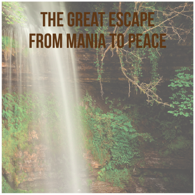 The Great Escape from Mania to Peace